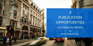 11 Publication Opportunities for Emerging Writers